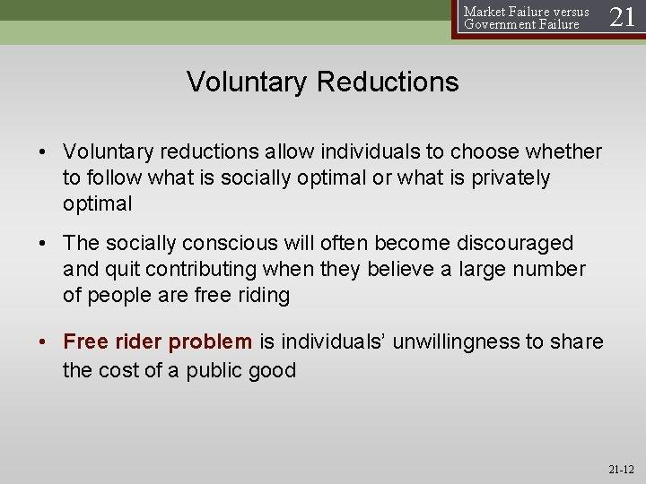 Market Failure versus Government Failure 21 Voluntary Reductions • Voluntary reductions allow individuals to