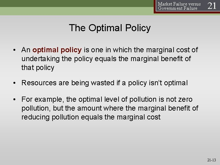 Market Failure versus Government Failure 21 The Optimal Policy • An optimal policy is