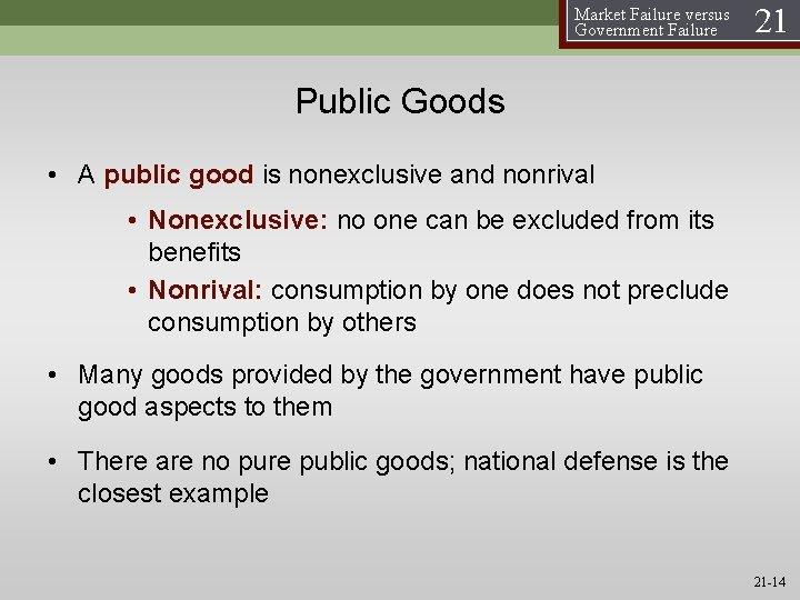 Market Failure versus Government Failure 21 Public Goods • A public good is nonexclusive