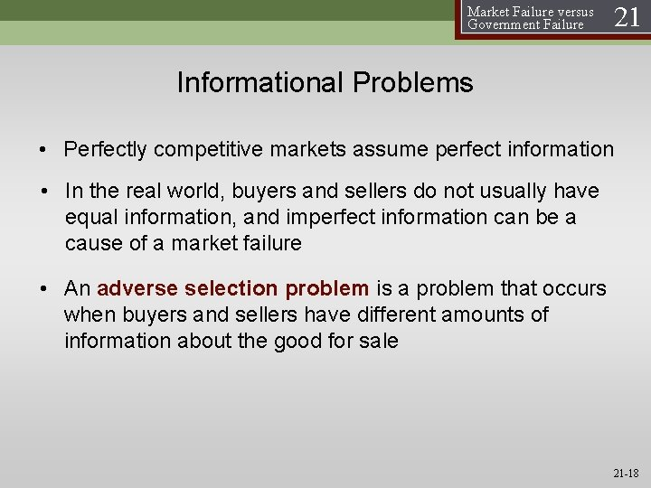 Market Failure versus Government Failure 21 Informational Problems • Perfectly competitive markets assume perfect