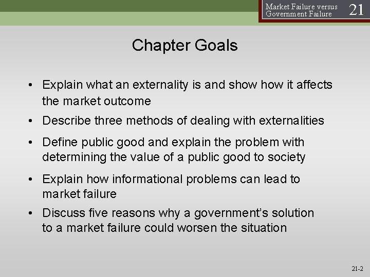 Market Failure versus Government Failure 21 Chapter Goals • Explain what an externality is