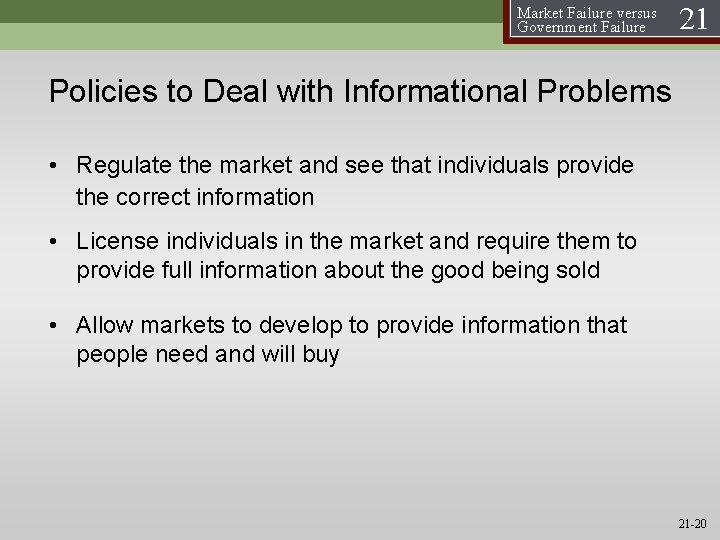 Market Failure versus Government Failure 21 Policies to Deal with Informational Problems • Regulate