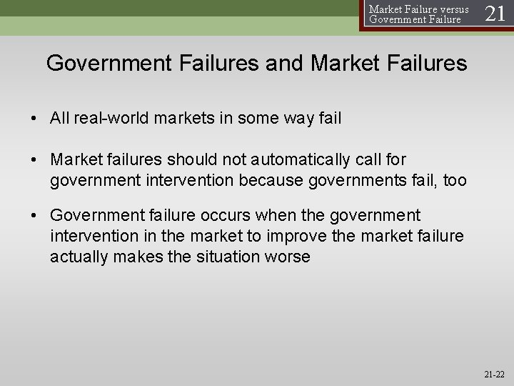 Market Failure versus Government Failure 21 Government Failures and Market Failures • All real-world