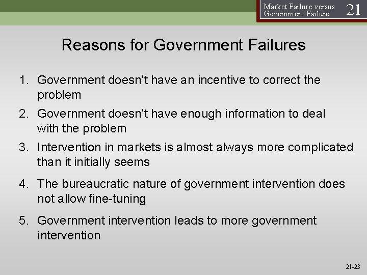 Market Failure versus Government Failure 21 Reasons for Government Failures 1. Government doesn't have