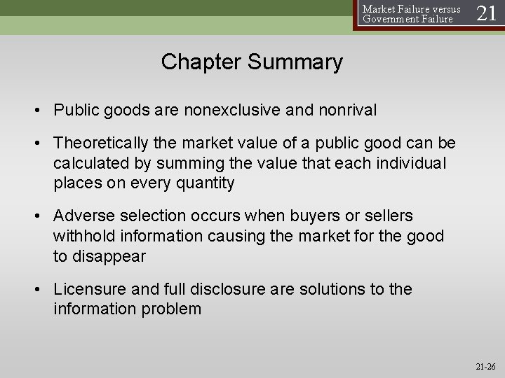 Market Failure versus Government Failure 21 Chapter Summary • Public goods are nonexclusive and