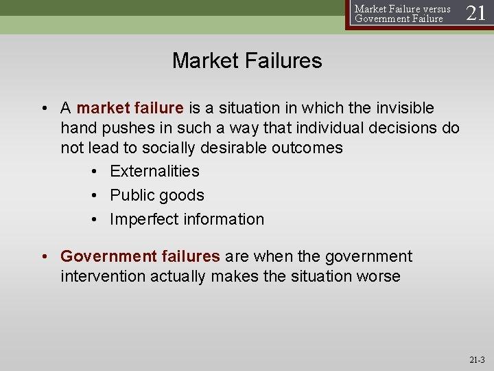 Market Failure versus Government Failure 21 Market Failures • A market failure is a
