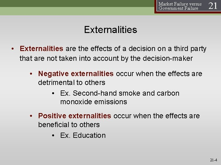 Market Failure versus Government Failure 21 Externalities • Externalities are the effects of a