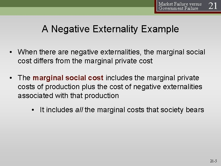 Market Failure versus Government Failure 21 A Negative Externality Example • When there are