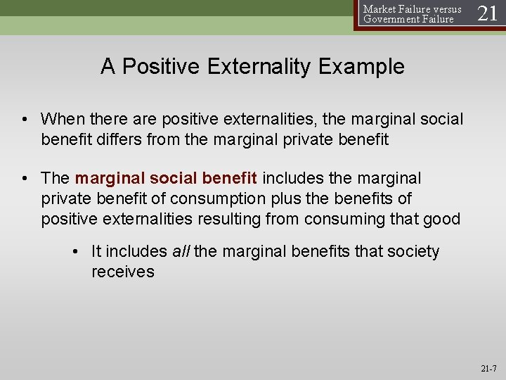 Market Failure versus Government Failure 21 A Positive Externality Example • When there are