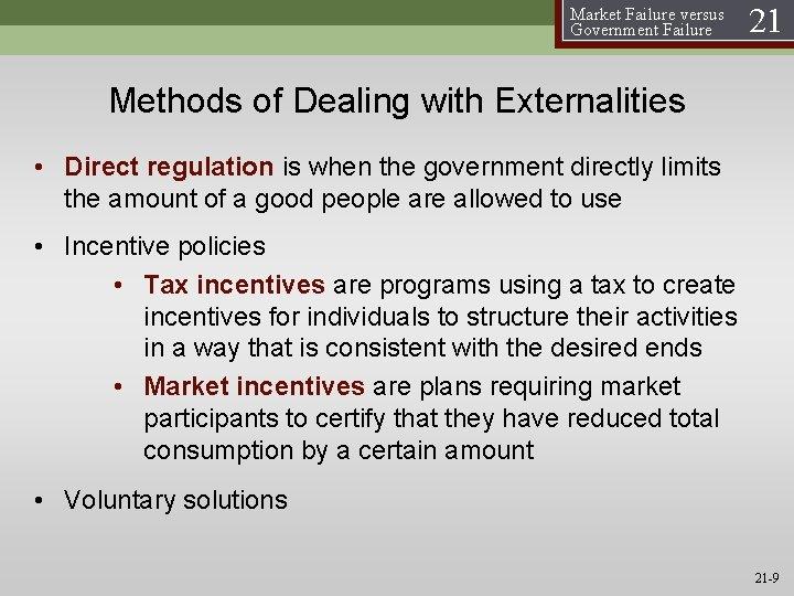 Market Failure versus Government Failure 21 Methods of Dealing with Externalities • Direct regulation