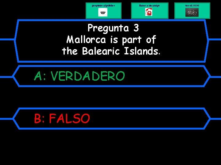 pregunto al público llamo a un amigo Pregunta 3 Mallorca is part of the