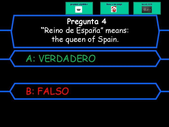 """pregunto al público llamo a un amigo Pregunta 4 """"Reino de España"""" means: the"""