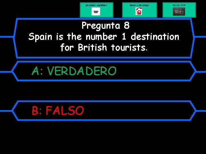 pregunto al público llamo a un amigo uso el 50/50 Pregunta 8 Spain is