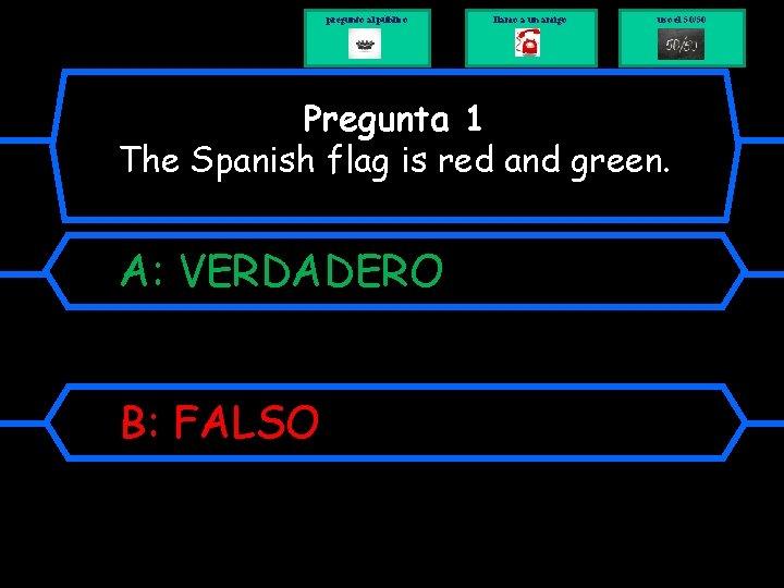 pregunto al público llamo a un amigo uso el 50/50 Pregunta 1 The Spanish
