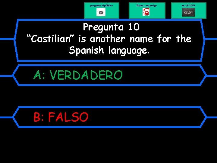 """pregunto al público llamo a un amigo uso el 50/50 Pregunta 10 """"Castilian"""" is"""