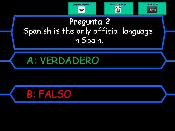 pregunto al público llamo a un amigo uso el 50/50 Pregunta 2 Spanish is