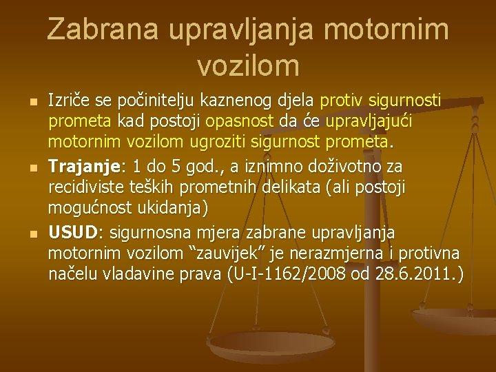 Zabrana upravljanja motornim vozilom n n n Izriče se počinitelju kaznenog djela protiv sigurnosti