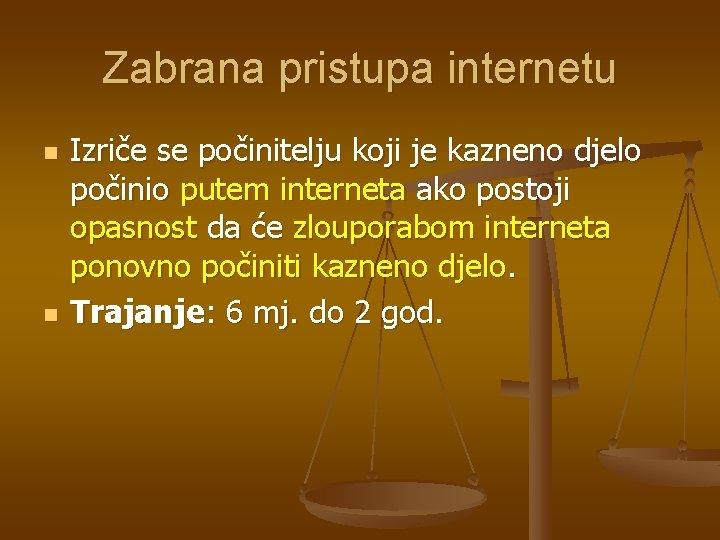Zabrana pristupa internetu n n Izriče se počinitelju koji je kazneno djelo počinio putem