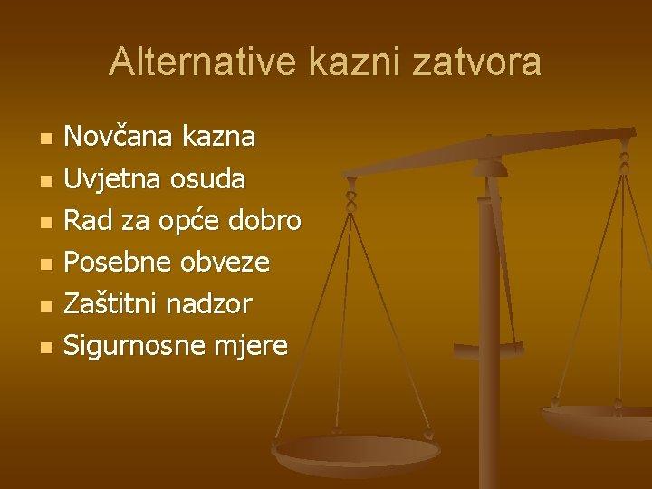 Alternative kazni zatvora n n n Novčana kazna Uvjetna osuda Rad za opće dobro