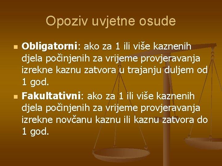 Opoziv uvjetne osude n n Obligatorni: ako za 1 ili više kaznenih djela počinjenih