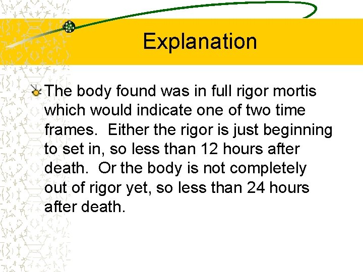 Explanation The body found was in full rigor mortis which would indicate one of