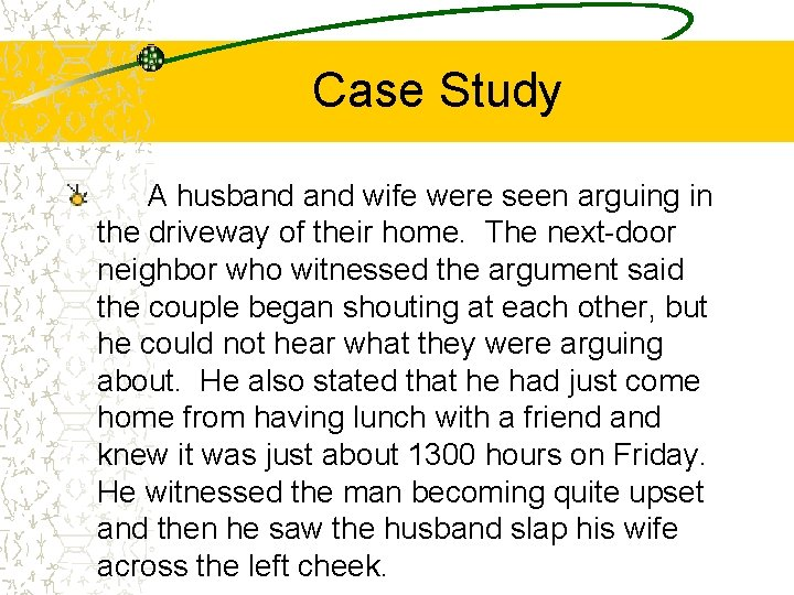 Case Study A husband wife were seen arguing in the driveway of their home.