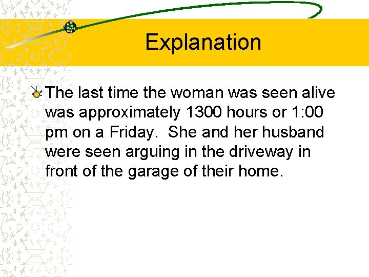 Explanation The last time the woman was seen alive was approximately 1300 hours or
