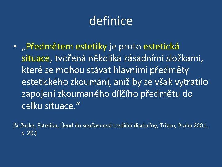 """definice • """"Předmětem estetiky je proto estetická situace, tvořená několika zásadními složkami, které se"""