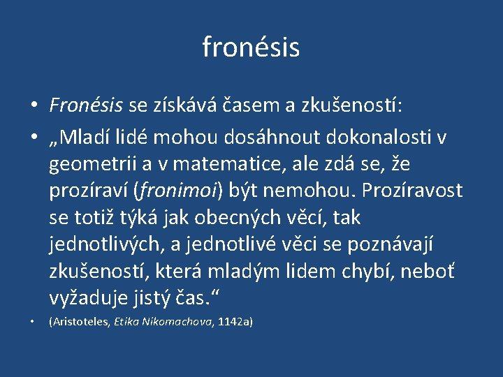"""fronésis • Fronésis se získává časem a zkušeností: • """"Mladí lidé mohou dosáhnout dokonalosti"""