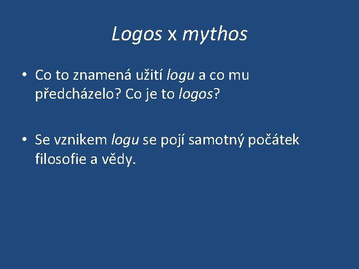 Logos x mythos • Co to znamená užití logu a co mu předcházelo? Co