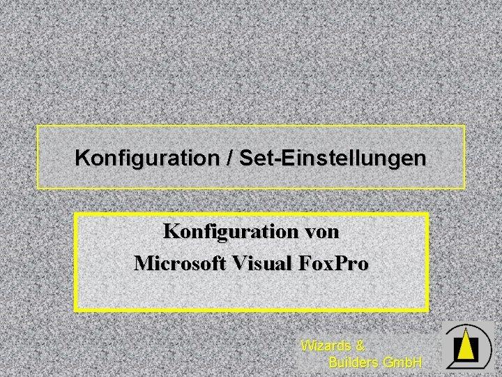 Konfiguration / Set-Einstellungen Konfiguration von Microsoft Visual Fox. Pro Wizards & Builders Gmb. H