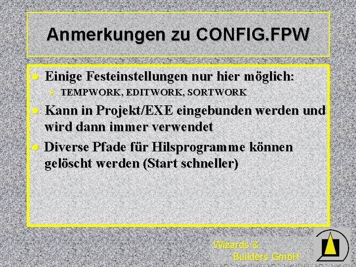 Anmerkungen zu CONFIG. FPW l Einige Festeinstellungen nur hier möglich: Ø TEMPWORK, EDITWORK, SORTWORK