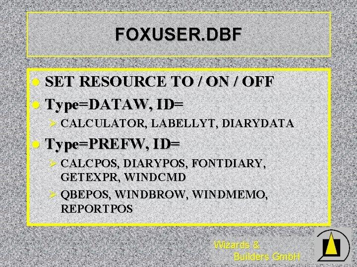 FOXUSER. DBF SET RESOURCE TO / ON / OFF l Type=DATAW, ID= l Ø