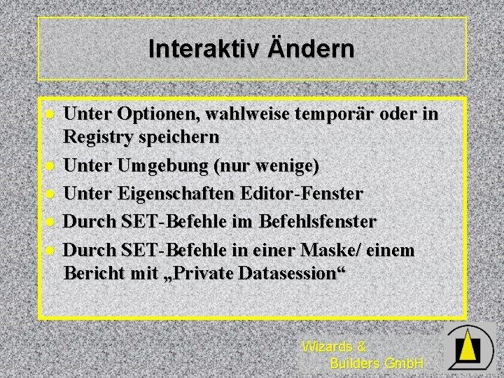Interaktiv Ändern l l l Unter Optionen, wahlweise temporär oder in Registry speichern Unter