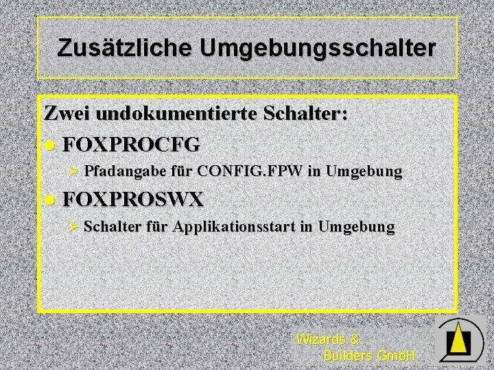 Zusätzliche Umgebungsschalter Zwei undokumentierte Schalter: l FOXPROCFG Ø Pfadangabe für CONFIG. FPW in Umgebung