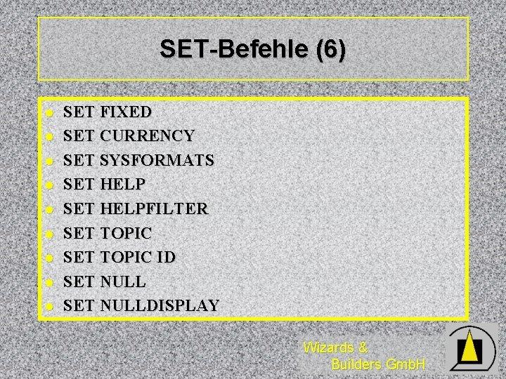 SET-Befehle (6) l l l l l SET FIXED SET CURRENCY SET SYSFORMATS SET