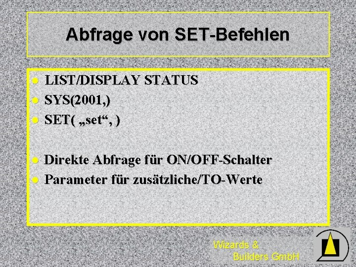 """Abfrage von SET-Befehlen l l l LIST/DISPLAY STATUS SYS(2001, ) SET( """"set"""", ) Direkte"""