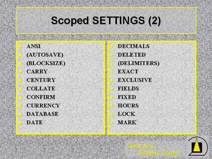 Scoped SETTINGS (2) l l l l l ANSI (AUTOSAVE) (BLOCKSIZE) CARRY CENTURY COLLATE