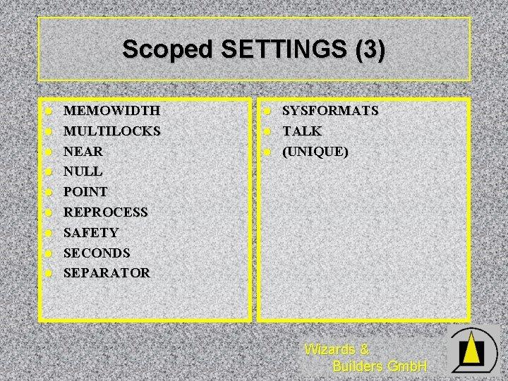 Scoped SETTINGS (3) l l l l l MEMOWIDTH MULTILOCKS NEAR NULL POINT REPROCESS