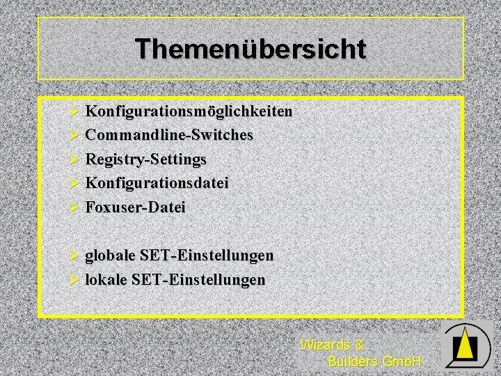 Themenübersicht Ø Konfigurationsmöglichkeiten Ø Commandline-Switches Ø Registry-Settings Ø Konfigurationsdatei Ø Foxuser-Datei Ø globale SET-Einstellungen