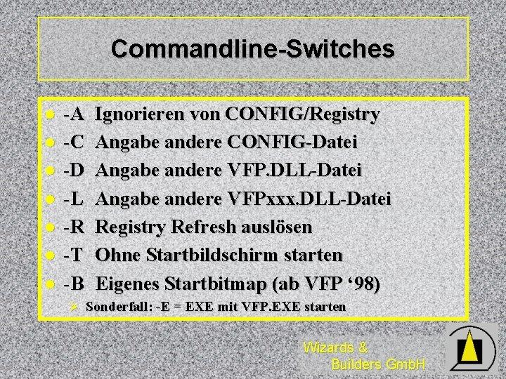 Commandline-Switches l l l l -A -C -D -L -R -T -B Ignorieren von