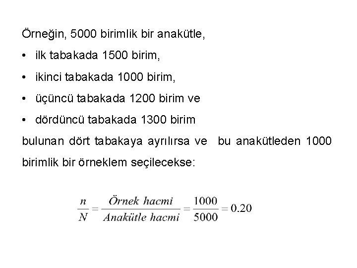 Örneğin, 5000 birimlik bir anakütle, • ilk tabakada 1500 birim, • ikinci tabakada 1000