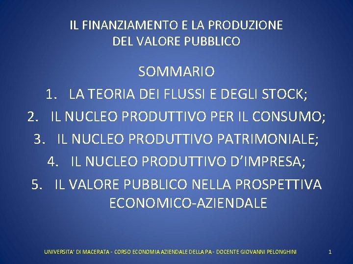 IL FINANZIAMENTO E LA PRODUZIONE DEL VALORE PUBBLICO SOMMARIO 1. LA TEORIA DEI FLUSSI