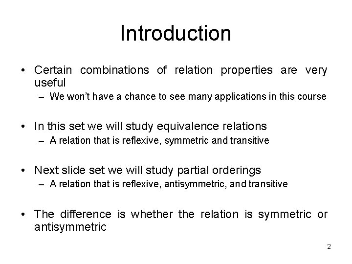 Introduction • Certain combinations of relation properties are very useful – We won't have