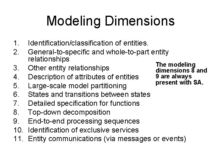 Modeling Dimensions 1. 2. Identification/classification of entities. General-to-specific and whole-to-part entity relationships The modeling