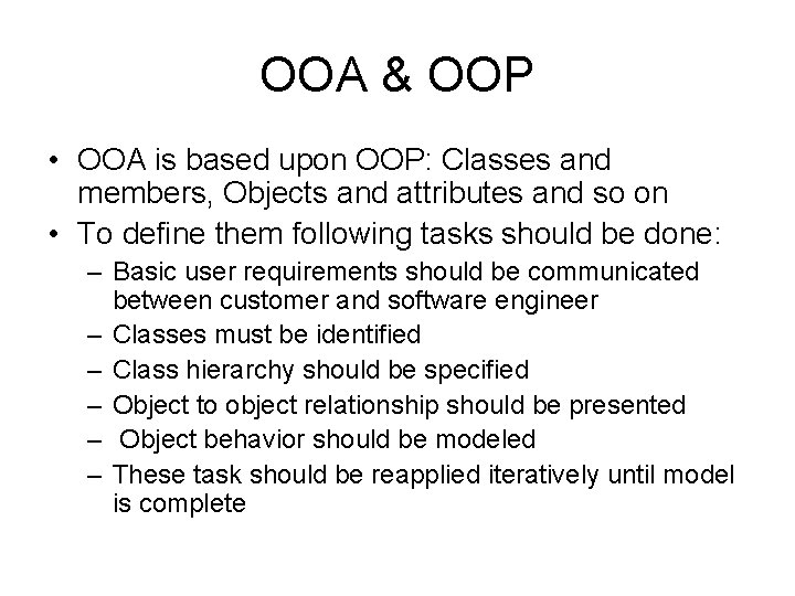OOA & OOP • OOA is based upon OOP: Classes and members, Objects and