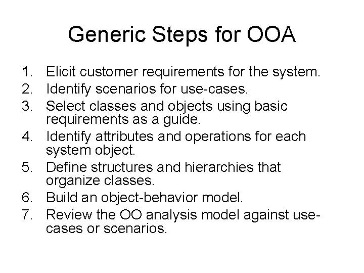 Generic Steps for OOA 1. Elicit customer requirements for the system. 2. Identify scenarios