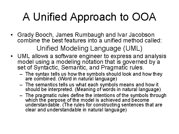 A Unified Approach to OOA • Grady Booch, James Rumbaugh and Ivar Jacobson combine