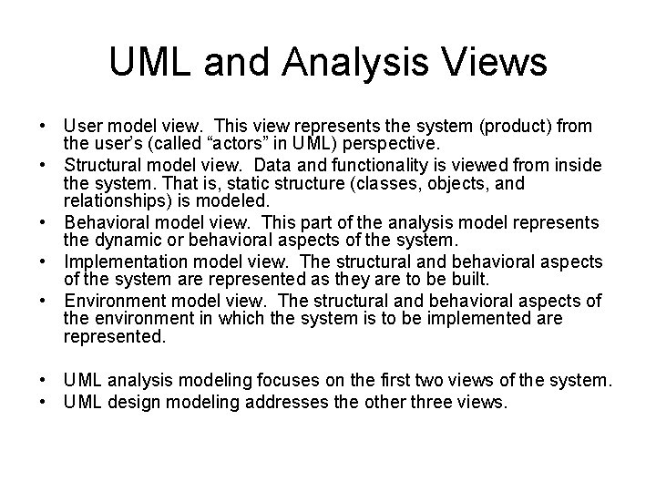 UML and Analysis Views • User model view. This view represents the system (product)