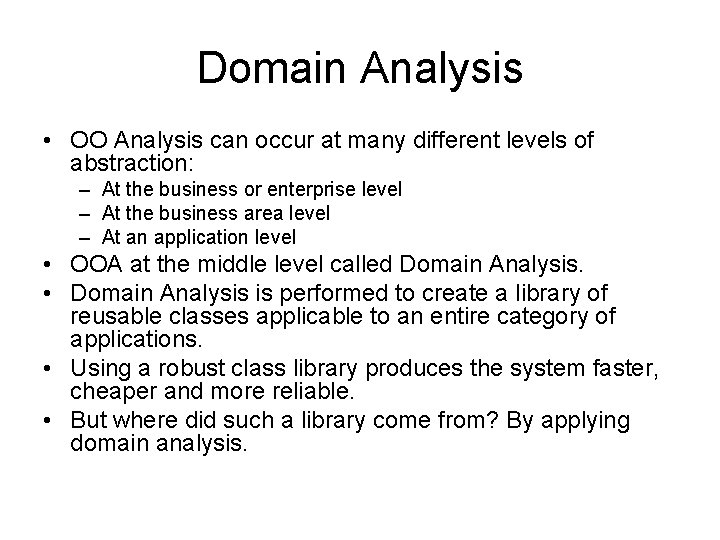 Domain Analysis • OO Analysis can occur at many different levels of abstraction: –